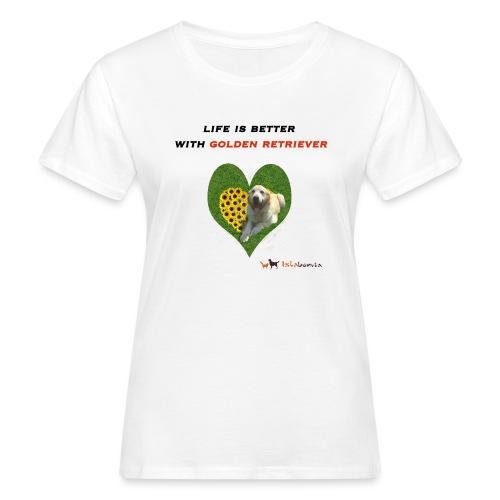 Life Is Better With Golden Retriever - T-shirt ecologica da donna
