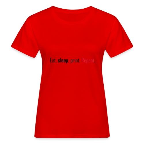 Eat, sleep, print. Repeat. - Women's Organic T-Shirt