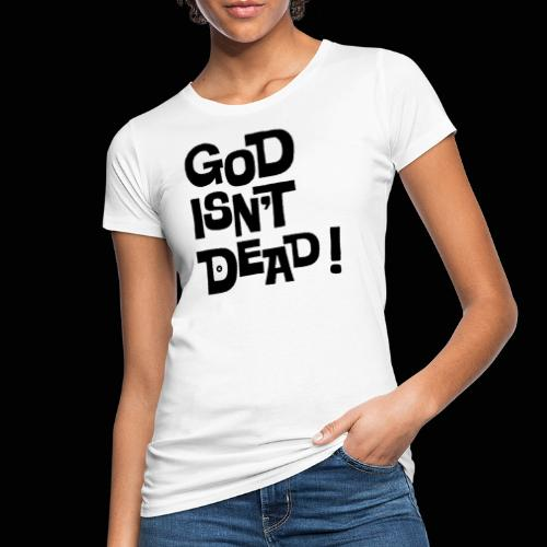 God isn't dead ! - T-shirt bio Femme