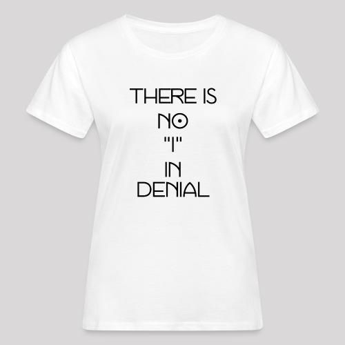 No I in denial - Vrouwen Bio-T-shirt