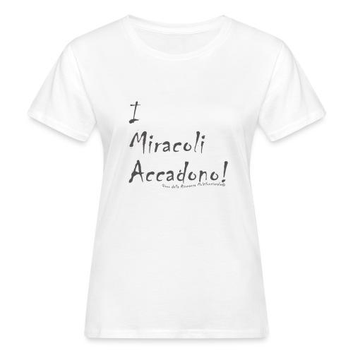 i miracoli accadono - T-shirt ecologica da donna