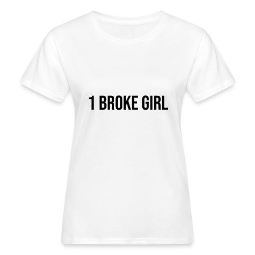 1 broke girl - Frauen Bio-T-Shirt