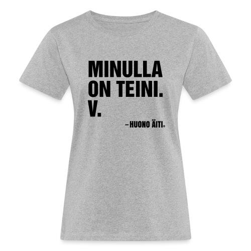 Minulla on teini - Naisten luonnonmukainen t-paita