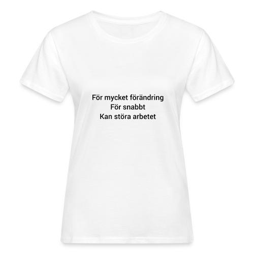 För mycket förändring.. - Ekologisk T-shirt dam
