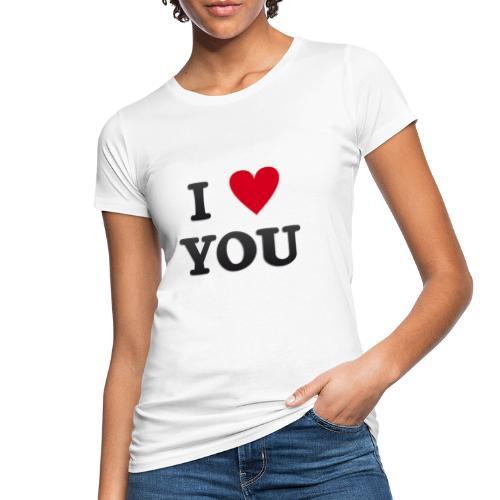 I love you - Økologisk T-skjorte for kvinner