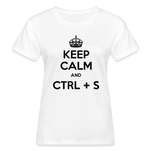 Keep Calm and CTRL+S - T-shirt bio Femme