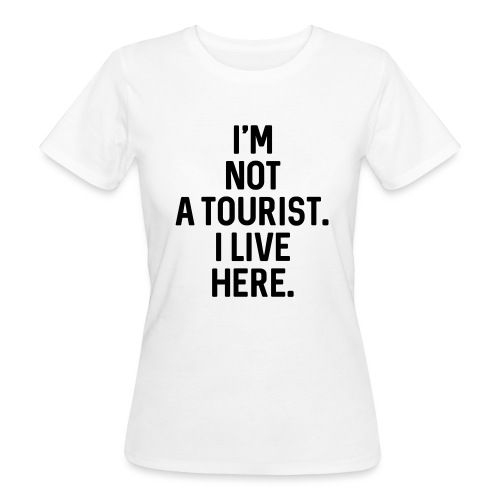 Not A Tourist - Frauen Bio-T-Shirt