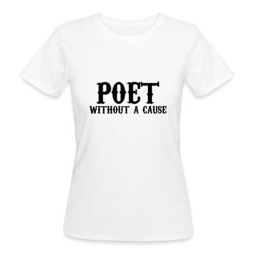poet without a cause - Vrouwen Bio-T-shirt