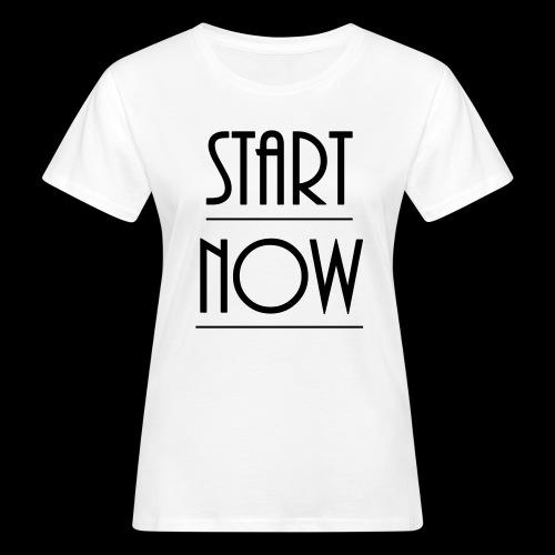 start now - Frauen Bio-T-Shirt