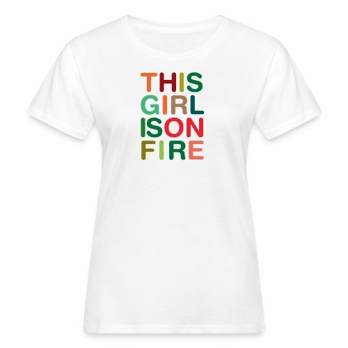 GIRL ON FIRE - T-shirt bio Femme