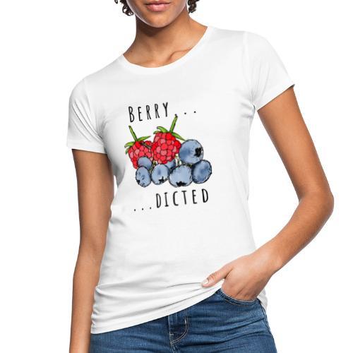 Berry dicted - Frauen Bio-T-Shirt