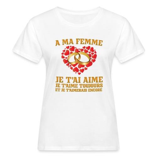 A ma femme, je t'aime - T-shirt bio Femme