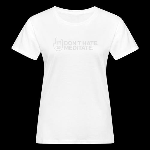 Don't hate. Meditate. - Frauen Bio-T-Shirt