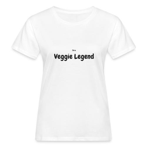 I'm a Veggie Legend - Women's Organic T-Shirt