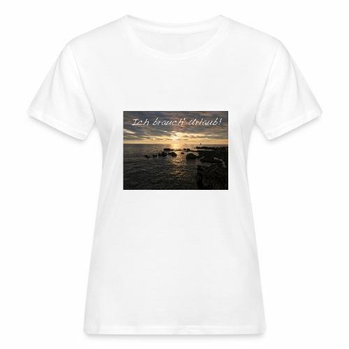 Ich brauch' Urlaub - Frauen Bio-T-Shirt