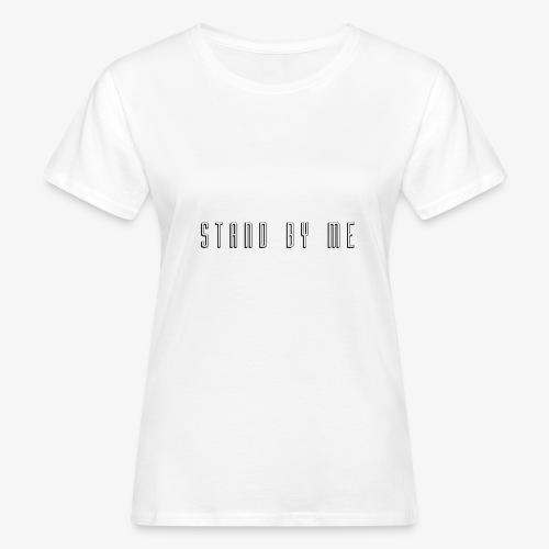 Stand By Me - Slogan Tee - T-shirt bio Femme