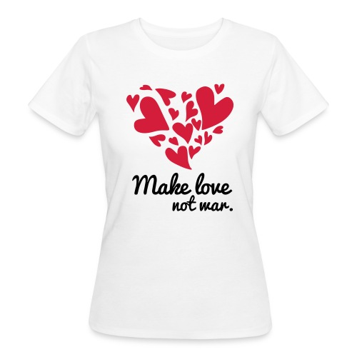 Make Love Not War T-Shirt - Women's Organic T-Shirt