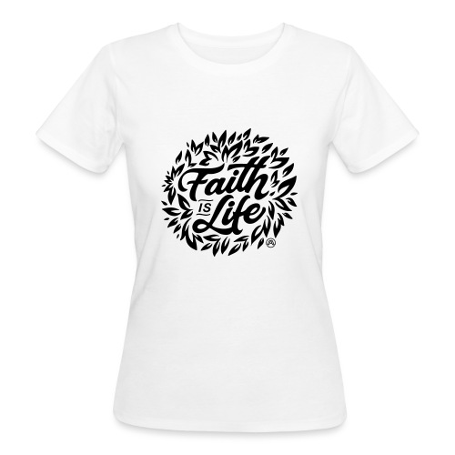 Faith is Life - Frauen Bio-T-Shirt