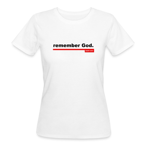 REMEMBER GOD - Women's Organic T-Shirt