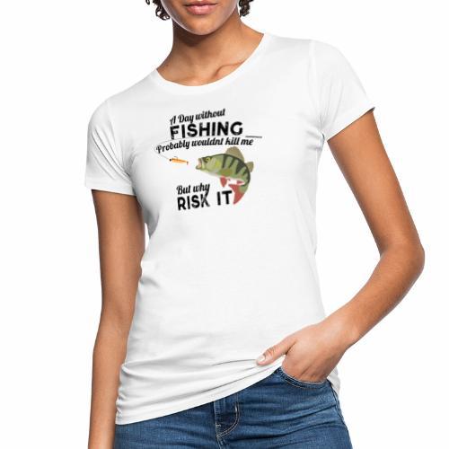 A Day without Fishing Angeln Fishyworm Bass Barsch - Frauen Bio-T-Shirt