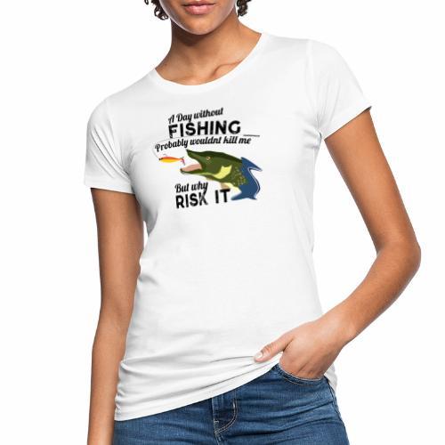 A Day without Fishing Hecht Pike Fishyworm Angel - Frauen Bio-T-Shirt