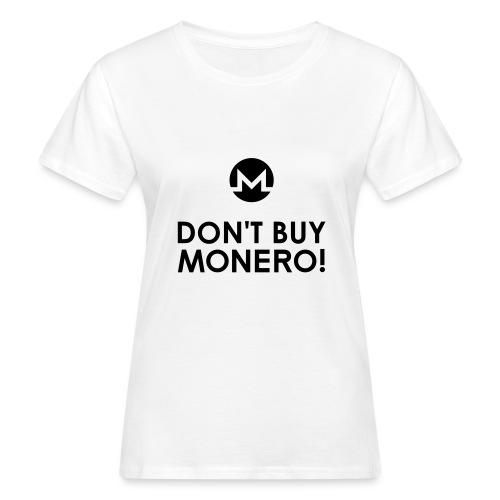 DON'T BUY MONERO! - Women's Organic T-Shirt