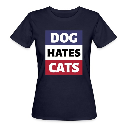 Dog Hates Cats - Frauen Bio-T-Shirt