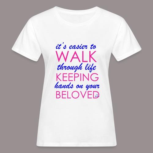 it's easier to walk through life... - Naisten luonnonmukainen t-paita