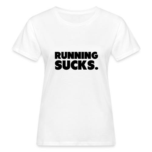 Running Sucks - Naisten luonnonmukainen t-paita