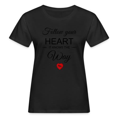 follow your heartbesser - Frauen Bio-T-Shirt
