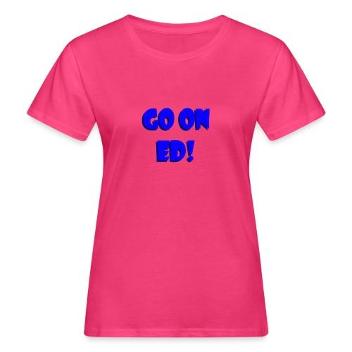 Go on Ed - Women's Organic T-Shirt
