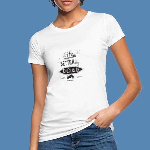 Moto - Life is better on the road - T-shirt bio Femme