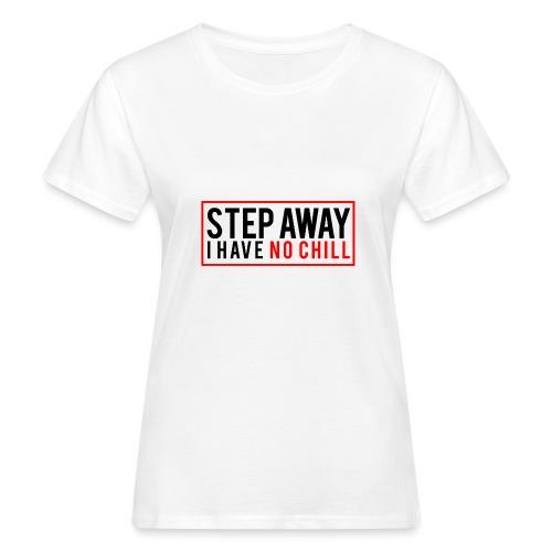 Step Away I have No Chill Clothing - Women's Organic T-Shirt