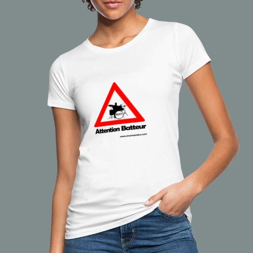 Attention batteur - cadeau batterie humour - T-shirt bio Femme