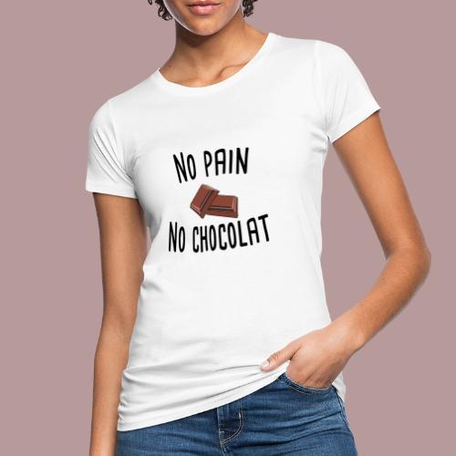 No pain no chocolat citation drôle - T-shirt bio Femme