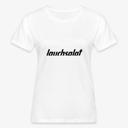 lauchsalat - Frauen Bio-T-Shirt
