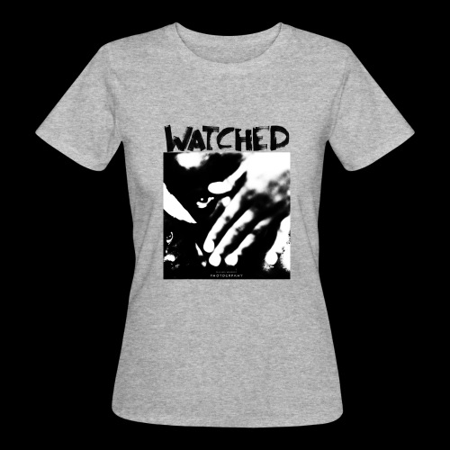 Watched - Frauen Bio-T-Shirt