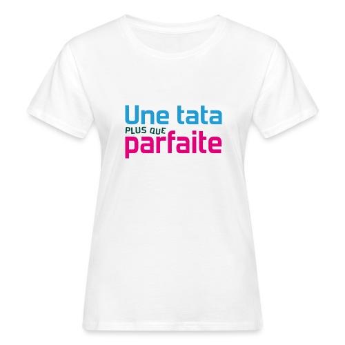 Tata plus que parfaite - T-shirt bio Femme