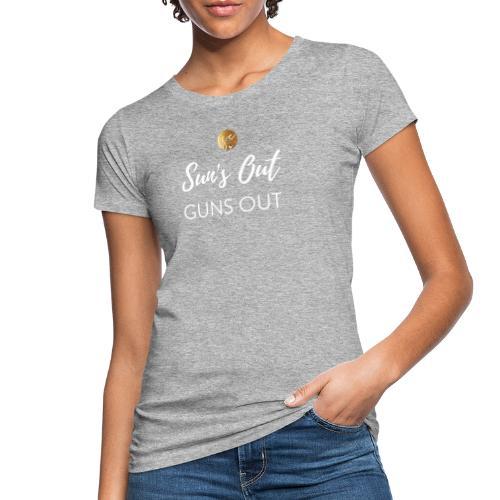 Sun's Out, Guns Out! - Women's Organic T-Shirt
