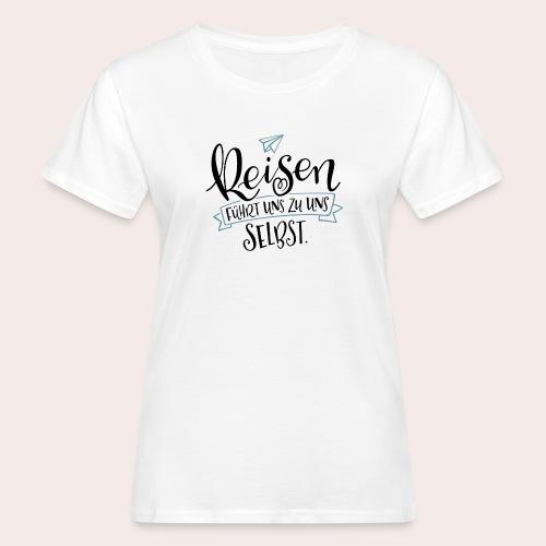 Reisen führt uns zu uns selbst. - Frauen Bio-T-Shirt