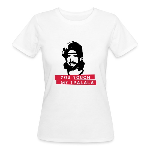 you touch my tralala - Frauen Bio-T-Shirt