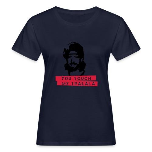you touch my tralala - Frauen Bio-T-Shirt