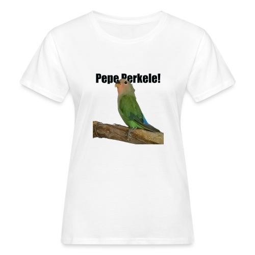 Jusun papukaija pepe, joka on ihan vitun ärsyttävä - Naisten luonnonmukainen t-paita