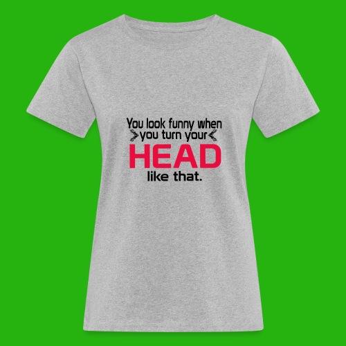 You look funny shirt - Women's Organic T-Shirt