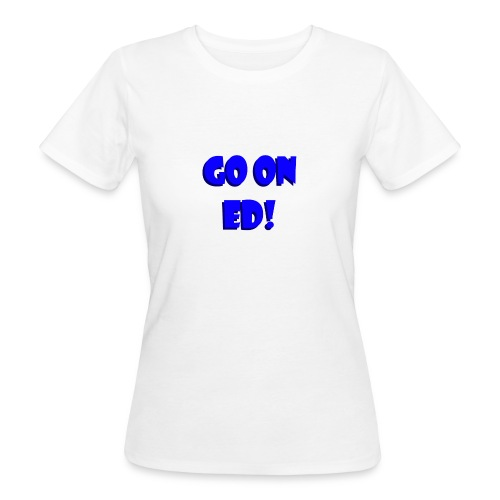 Go on Ed - Women's Organic T-Shirt