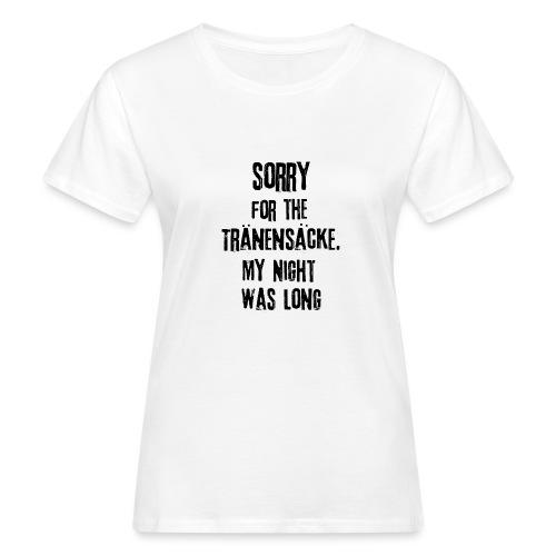 Die Nacht war lang - Frauen Bio-T-Shirt