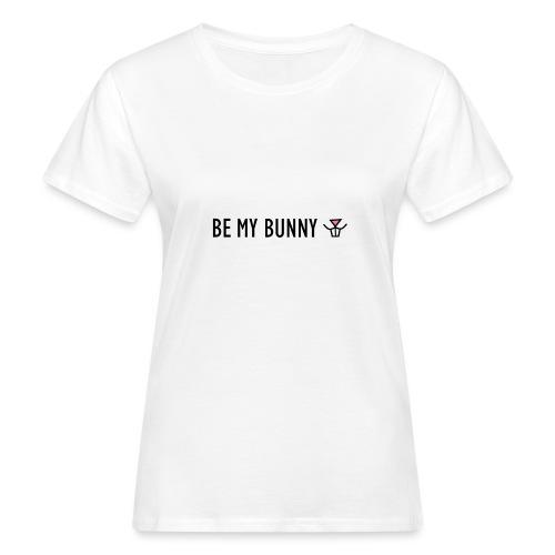 Be My Bunny - Women's Organic T-Shirt