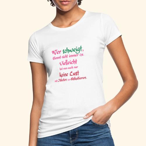 Wer Schweigt - Frauen Bio-T-Shirt