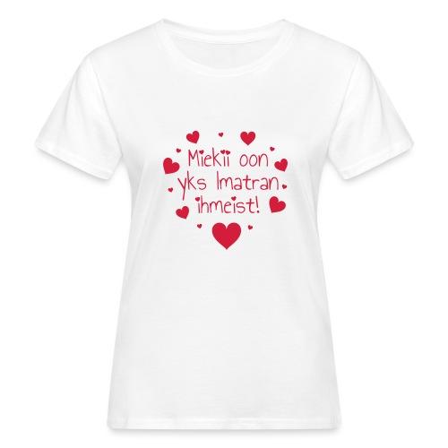 Miekii oon yks Imatran ihmeist! Naisten paita - Naisten luonnonmukainen t-paita