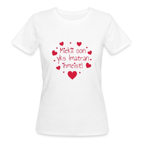 Miekii oon yks Imatran Ihmeist! Naisten t-paita - Naisten luonnonmukainen t-paita